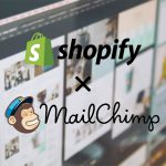[Tech]ShopifyにMailChimp(アプリ)を導入してみました